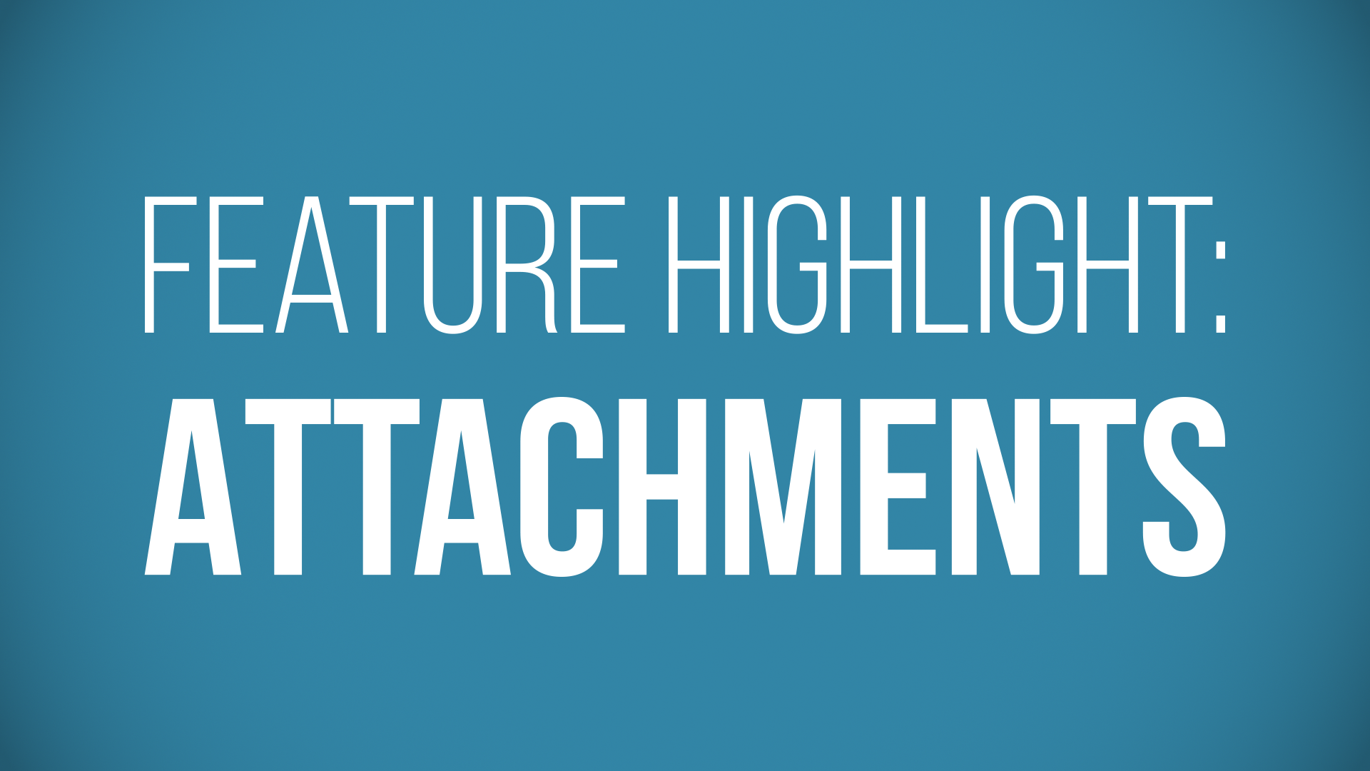 Feature Highlight: Attachments