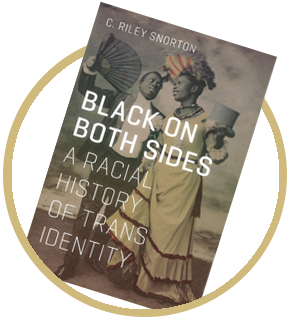 Black On Both Sides: A Racial History of Trans Identity, C. Riley Snorton