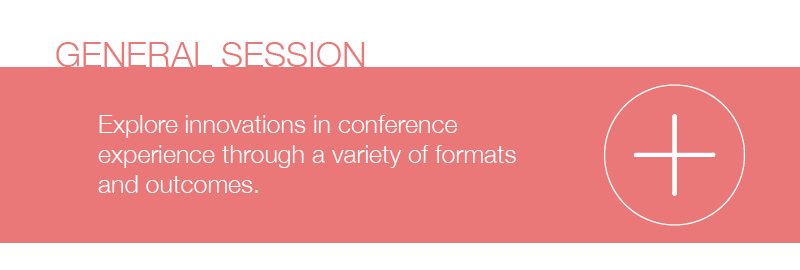 Session Type: General Session.  Explore innovations in conference experience through a variety of formats and outcomes.